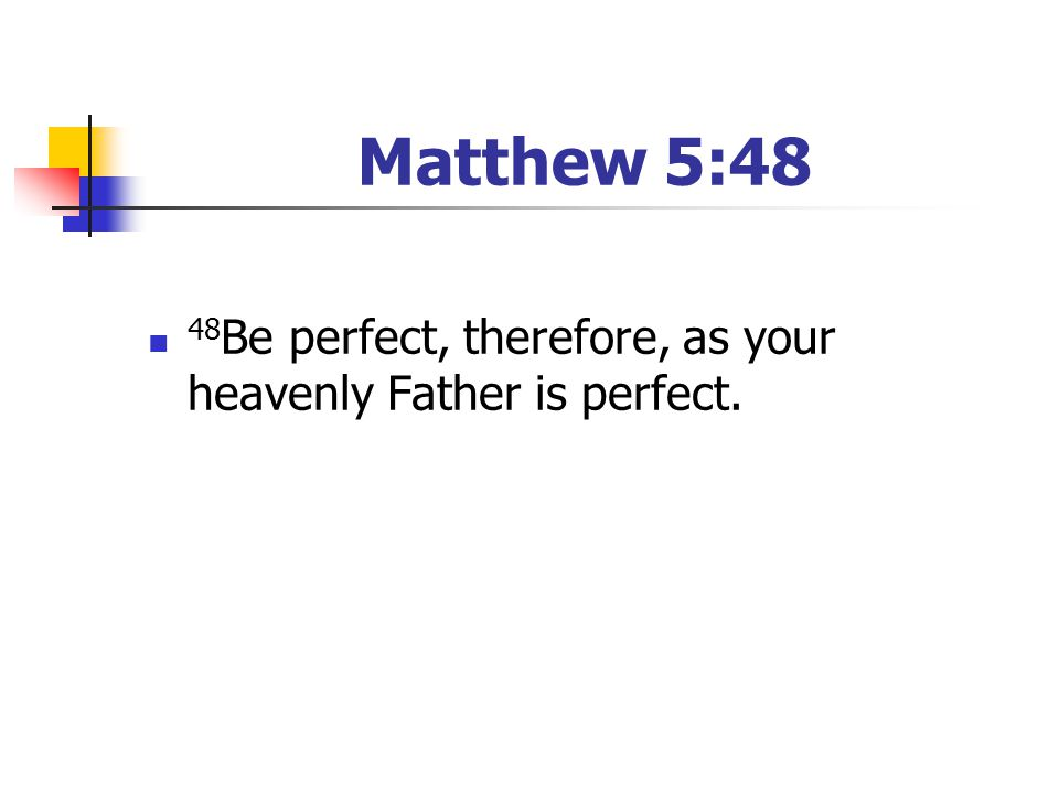 Matthew 5:48 48Be perfect, therefore, as your heavenly Father is perfect. [Have your youth read the passage]